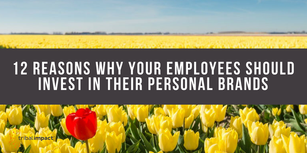 12 Reasons Why Your Employees Should Invest In Their Personal Brands [Infographic]