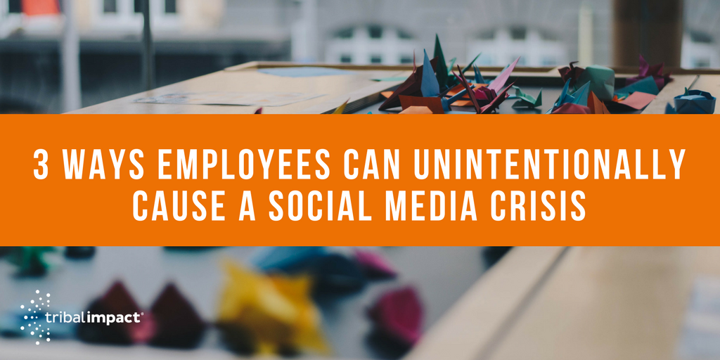 3 Ways Employees Can Unintentionally Cause a Social Media Crisis
