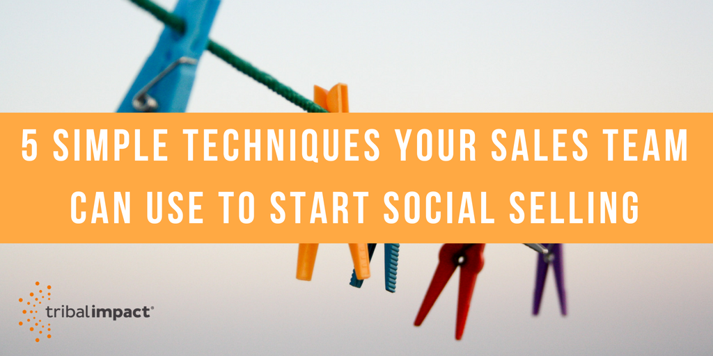 5 Simple Techniques Your Sales Team Can Use to Start Social Selling
