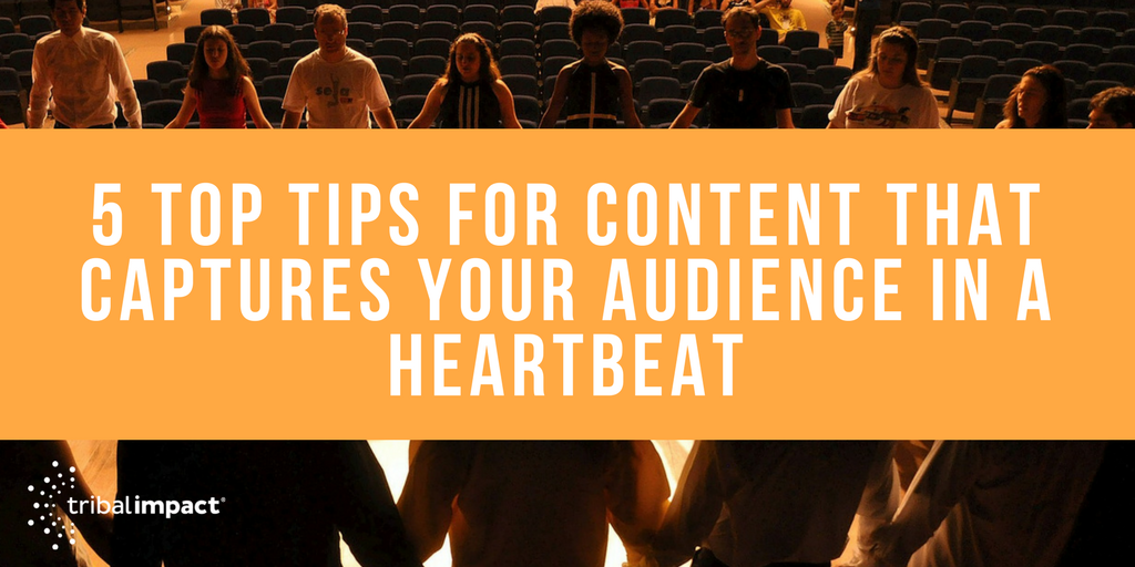 5 Top Tips For Content that Captures Your Audience in a Heartbeat