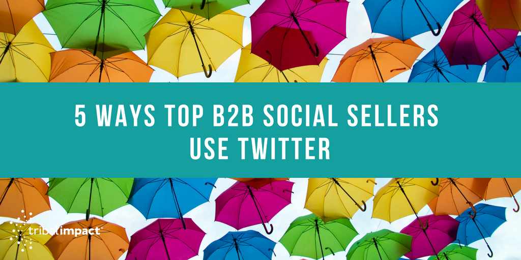 5 Ways Top B2B Social Sellers Use Twitter