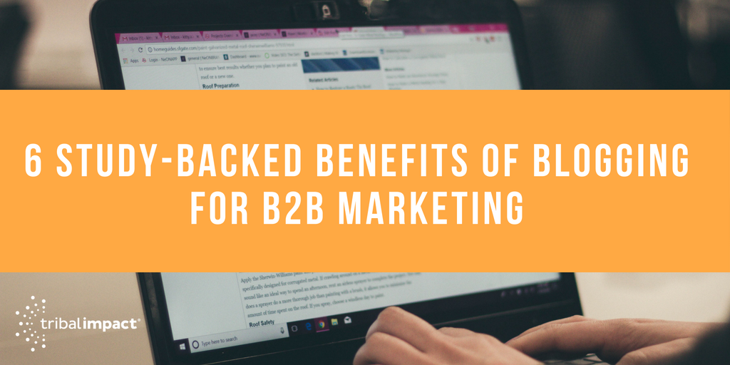 6 Study-Backed Benefits of Blogging for B2B Marketing