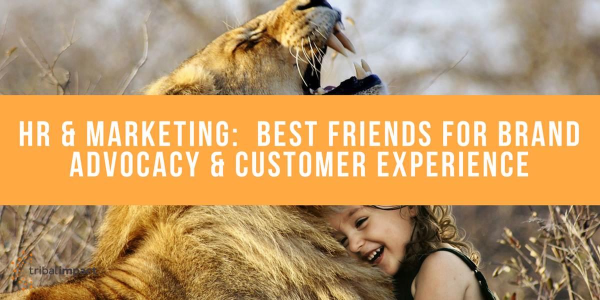 HR & Marketing Bestfriends For Brand Advocacy & Customer Experience