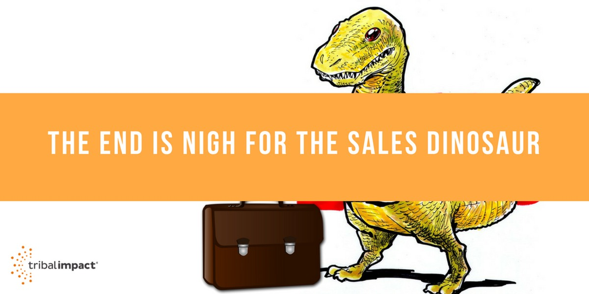 The End Is Nigh For the sales Dinosaur