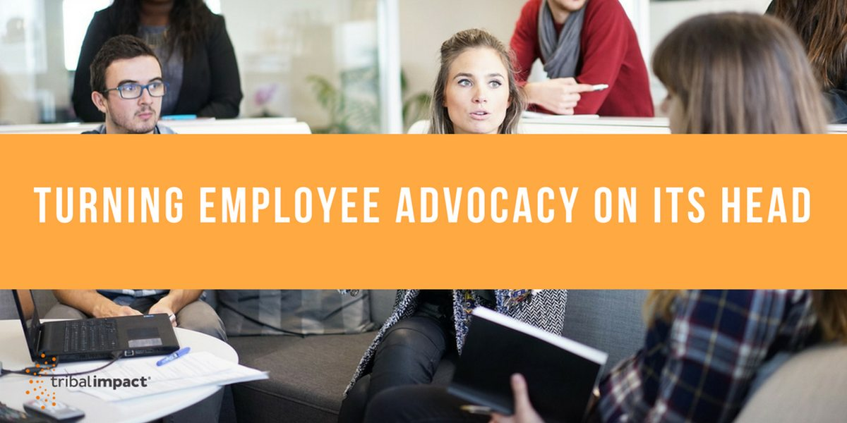 Turning Employee Advocacy On Its Head