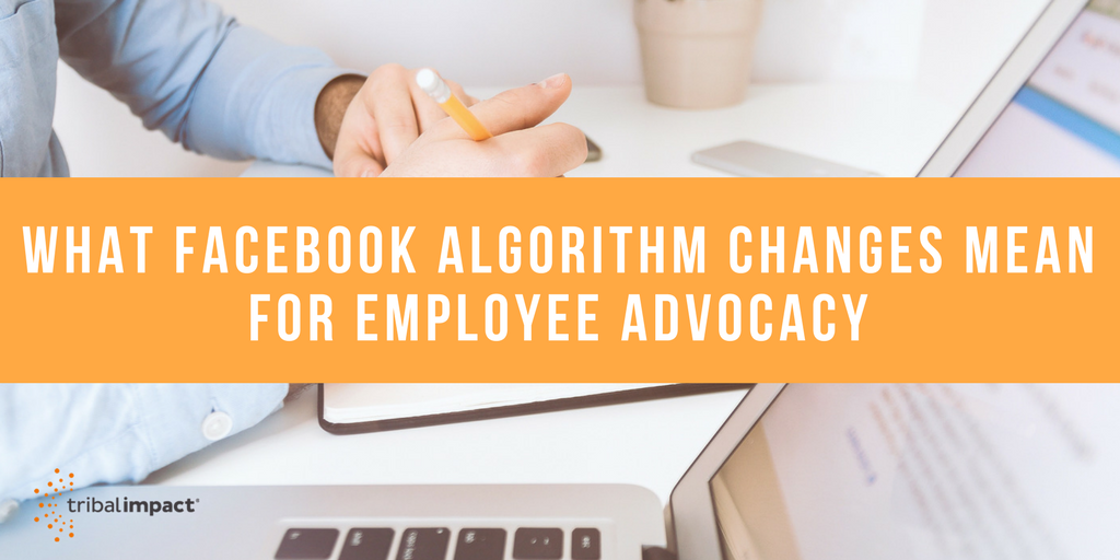 What Facebook Algorithm Changes Mean for Employee Advocacy