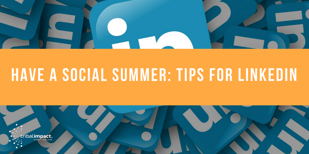Have A Social Summer Tips For LinkedIn