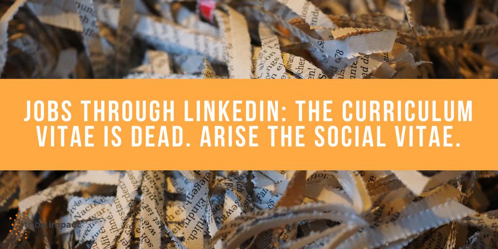 Jobs Through LinkedIn. The Curriculum Vitae Is Dead. Arise The Social Vitae.