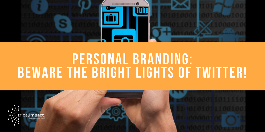 Personal Branding: Beware The Bright Lights Of Twitter!