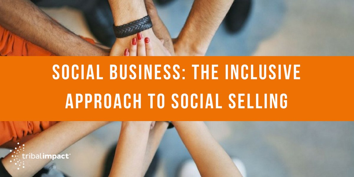 Social Business_ The Inclusive Approach To Social Selling