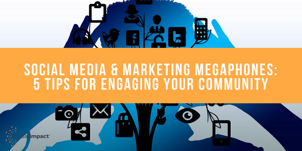 Social Media & Marketing Megaphones: 5 Tips For Engaging Your Community