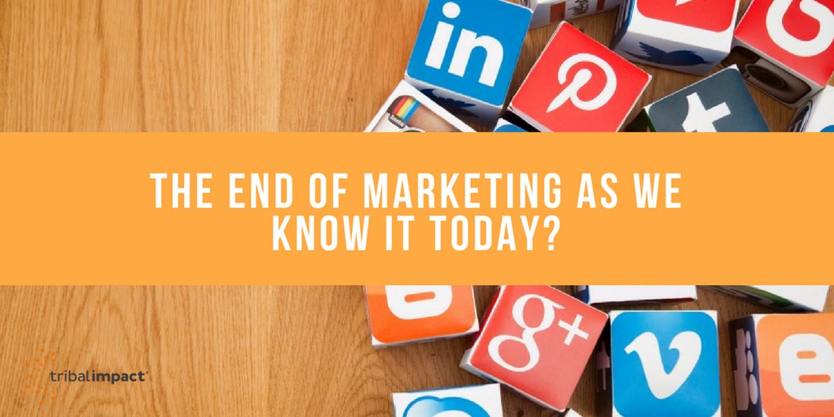 The End Of Marketing As We Know It Today?