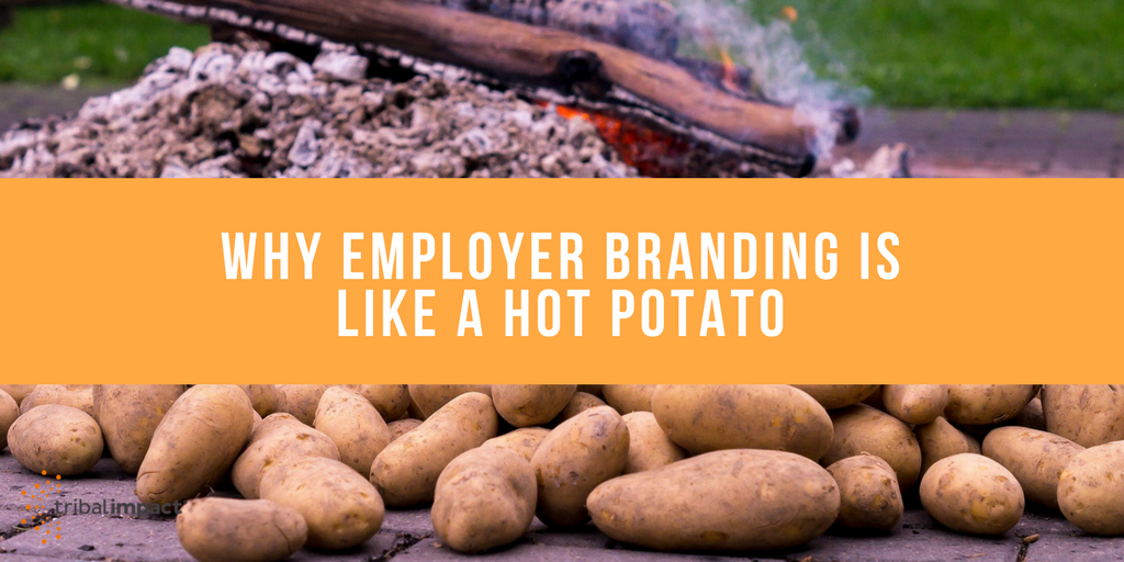 Why Employer Branding Is Like A Hot Potato