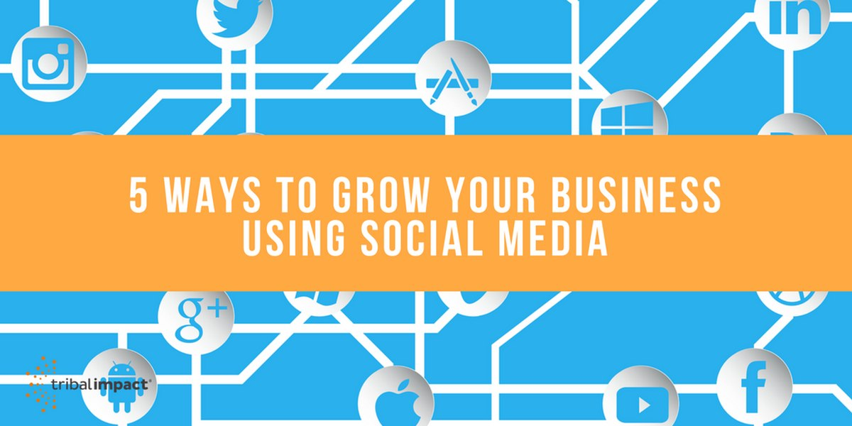 5 Ways To Grow Your Business Using Social Media