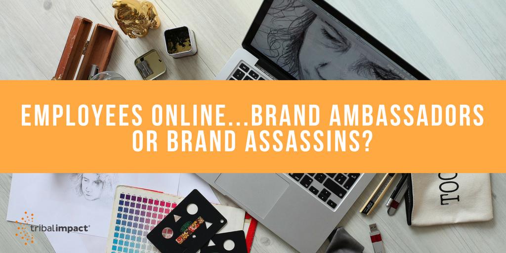Employees Online...Brand Ambassadors Or Brand Assassins?