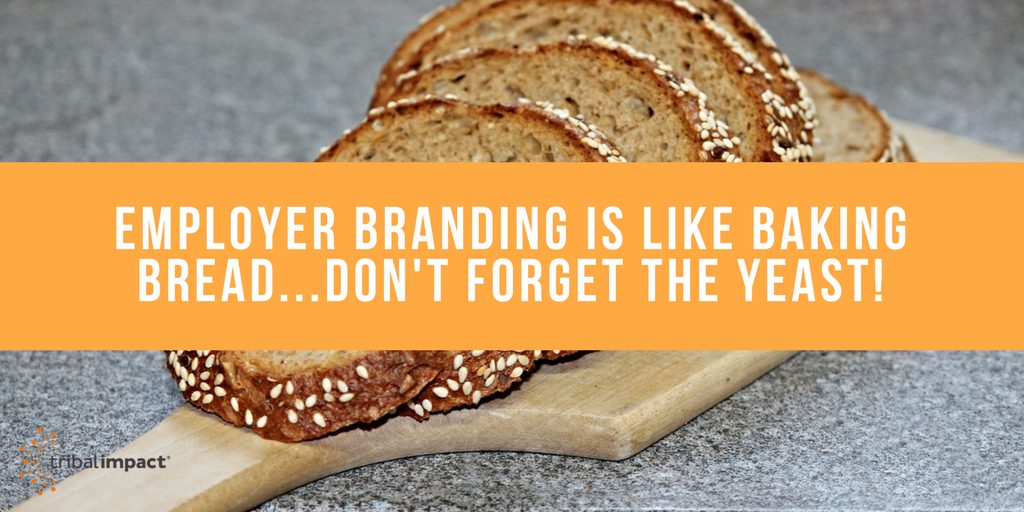 Employer Branding Is Like Baking Bread...Don't Forget The Yeast!