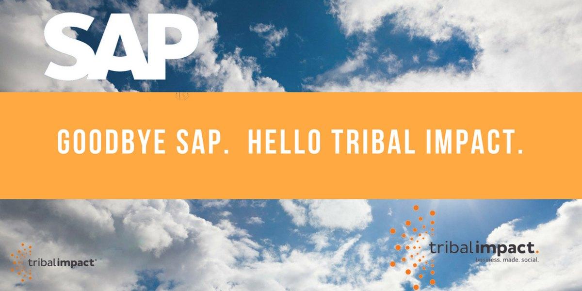 Goodbye SAP. Hello Tribal Impact