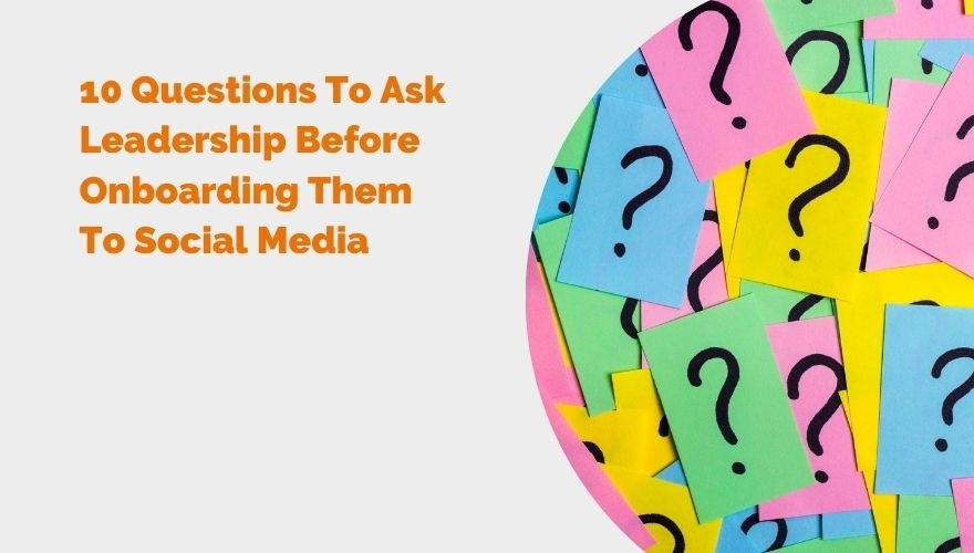 10 Questions To Ask Leadership Before Onboarding Them To Social Media HEADER