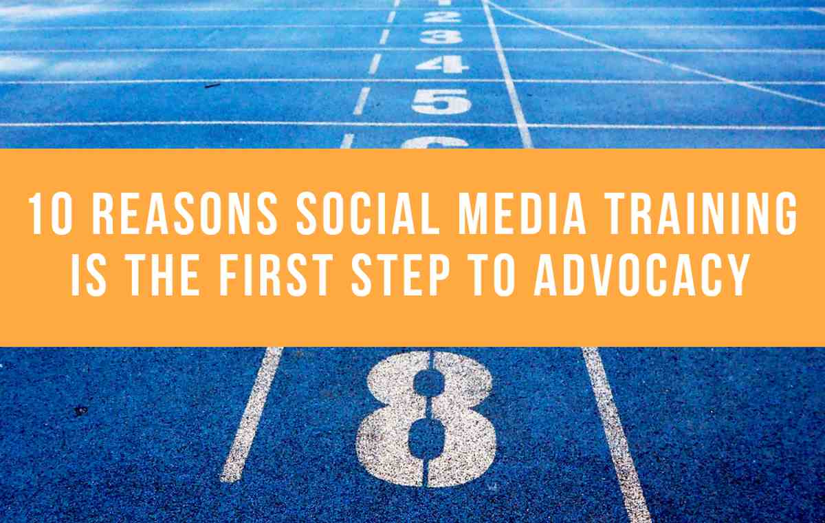 10 Reasons Social Media Training Is The First Step To Advocacy