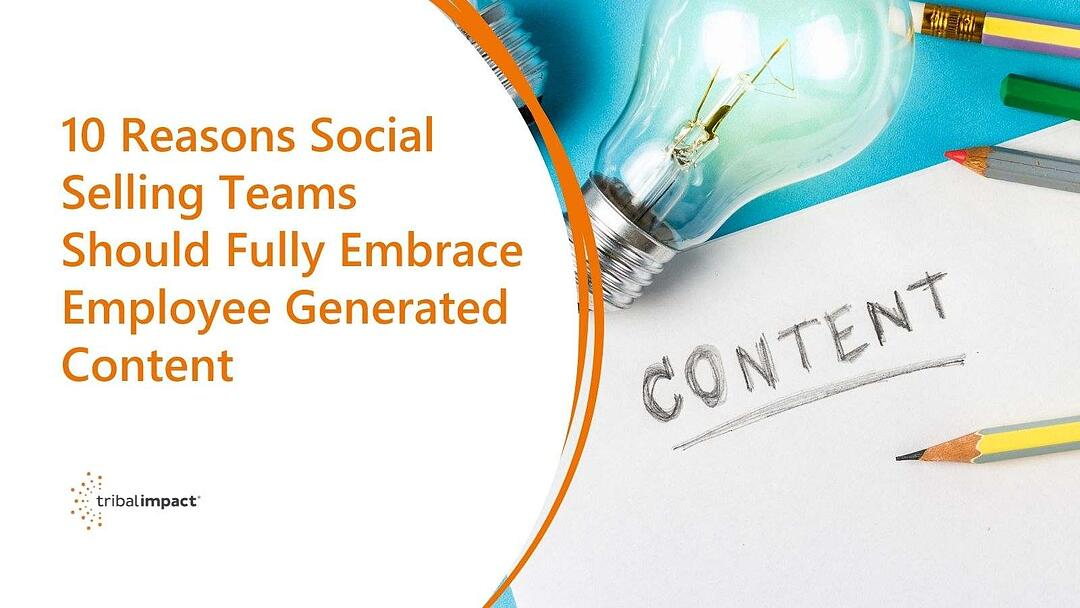 10 Reasons Social Selling Teams Should Fully Embrace Employee Generated Content