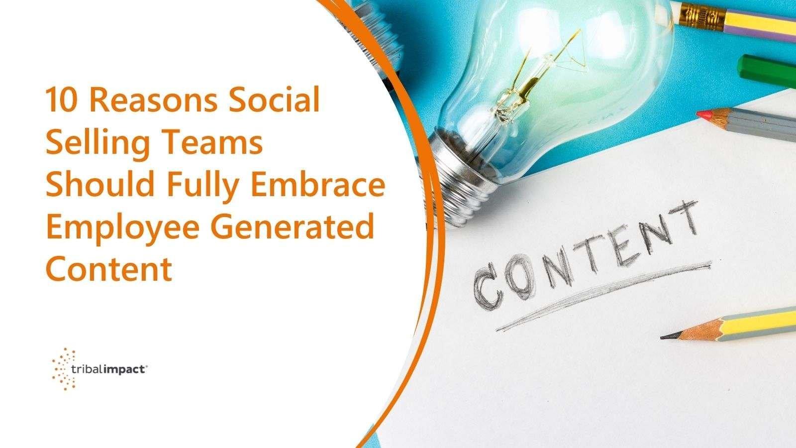 10 raisons pour lesquelles les équipes de vente sociale devraient adopter pleinement le contenu généré par les employés