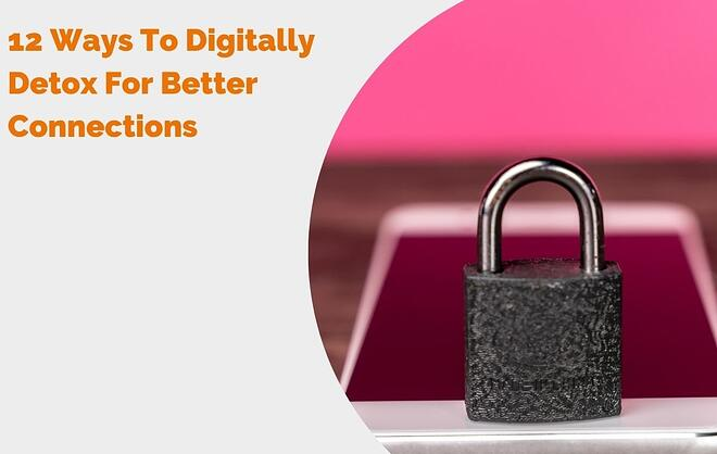12 Ways To Digitally Detox For Better Connections blog header
