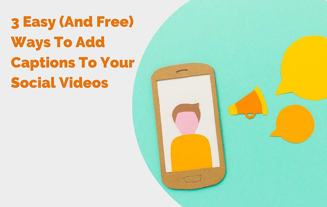 3 Easy (And Free) Ways To Add Captions To Your Social Videos