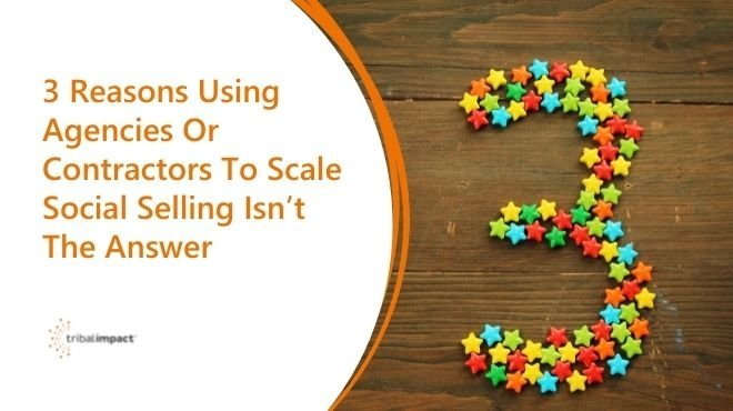 3 Reasons Using Agencies Or Contractors To Scale Social Selling Isn't The Answer header image