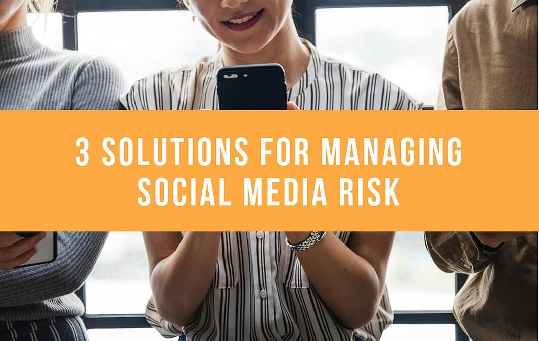 3 Solutions For Managing Social Media Risk