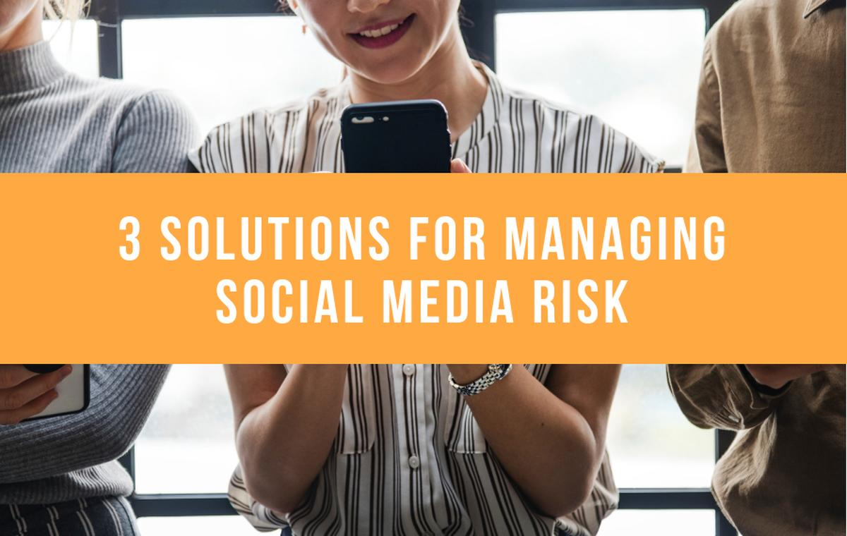 3 soloutions to manage social media risk