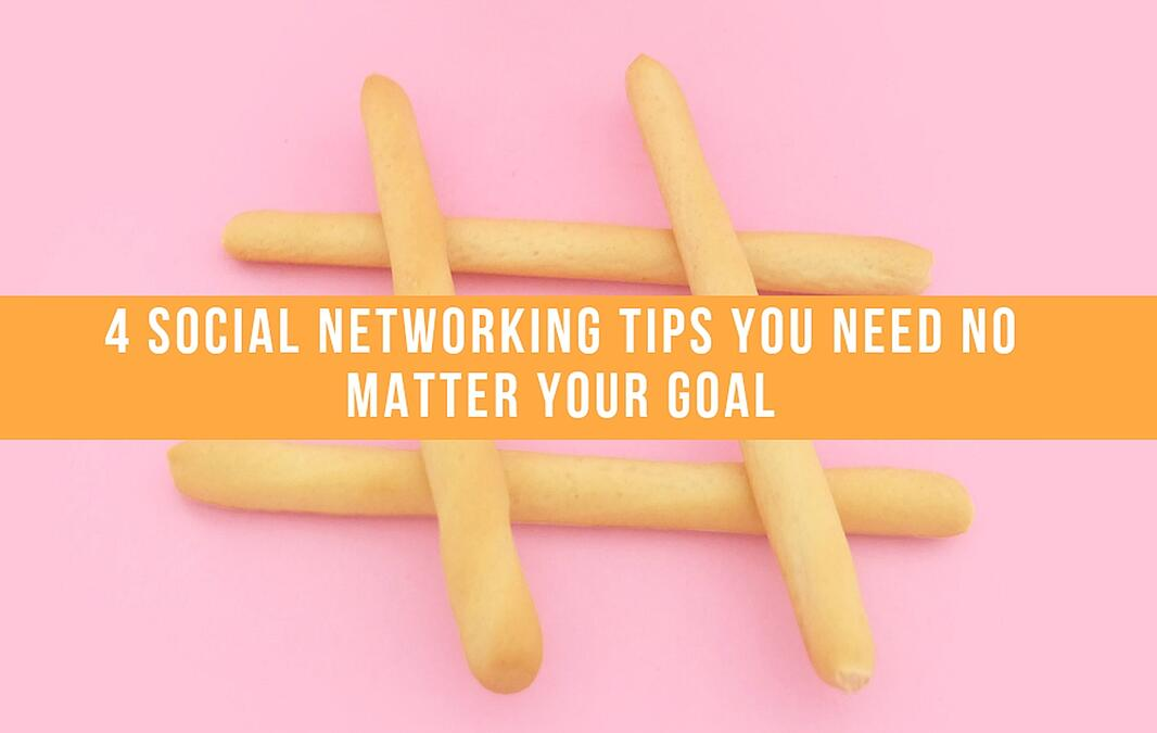 4 Social Networking Tips You Need No Matter Your Goal