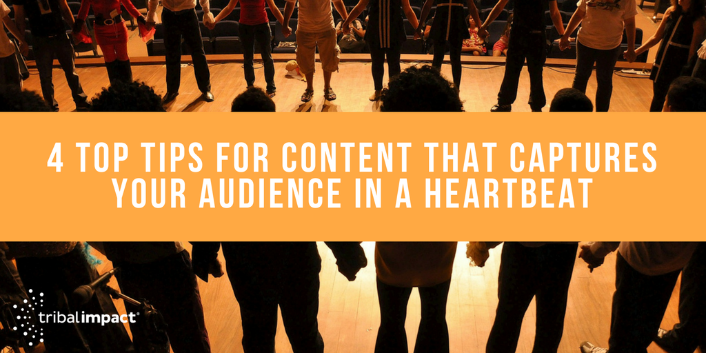 4 Top Tips For Content that Captures Your Audience in a Heartbeat