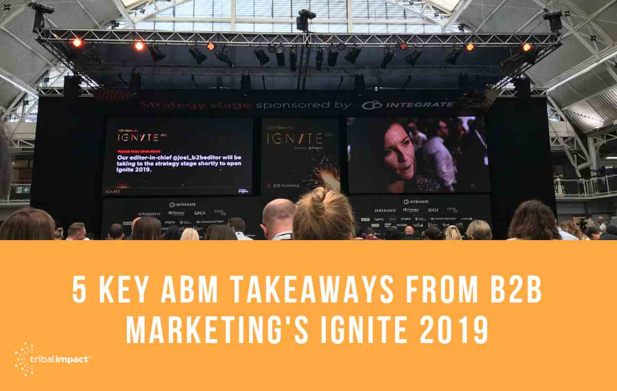 5 Key ABM Takeaways From B2B Marketings Ignite 2019