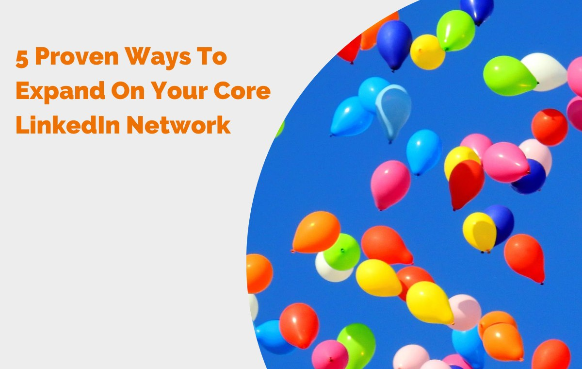 5 Proven Ways To Expand On Your Core LinkedIn Network header