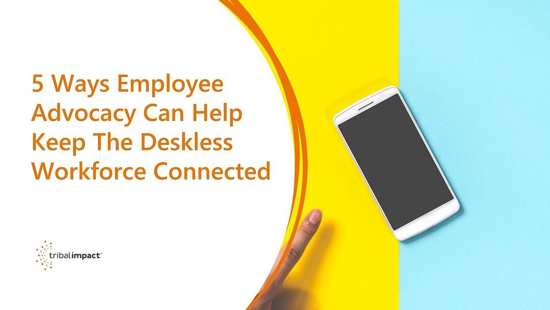 5 Ways Employee Advocacy Can Help Keep The Deskless Workforce Connected