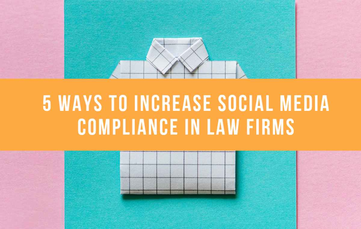 5 Ways To Increase Social Media Compliance In Law Firms