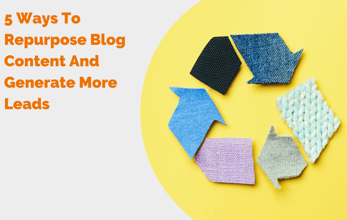 5 Ways To Repurpose Blog Content And Generate More Leads Header