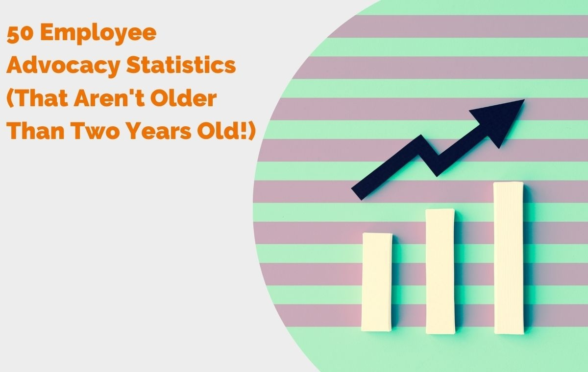 50 Employee Advocacy Statistics That Arent Older Than Two Years Old header