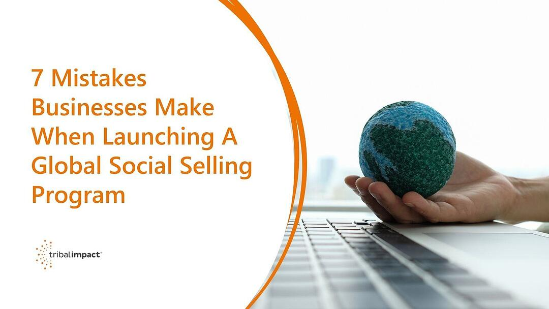 7 Mistakes Businesses Make When Launching A Global Social Selling Program