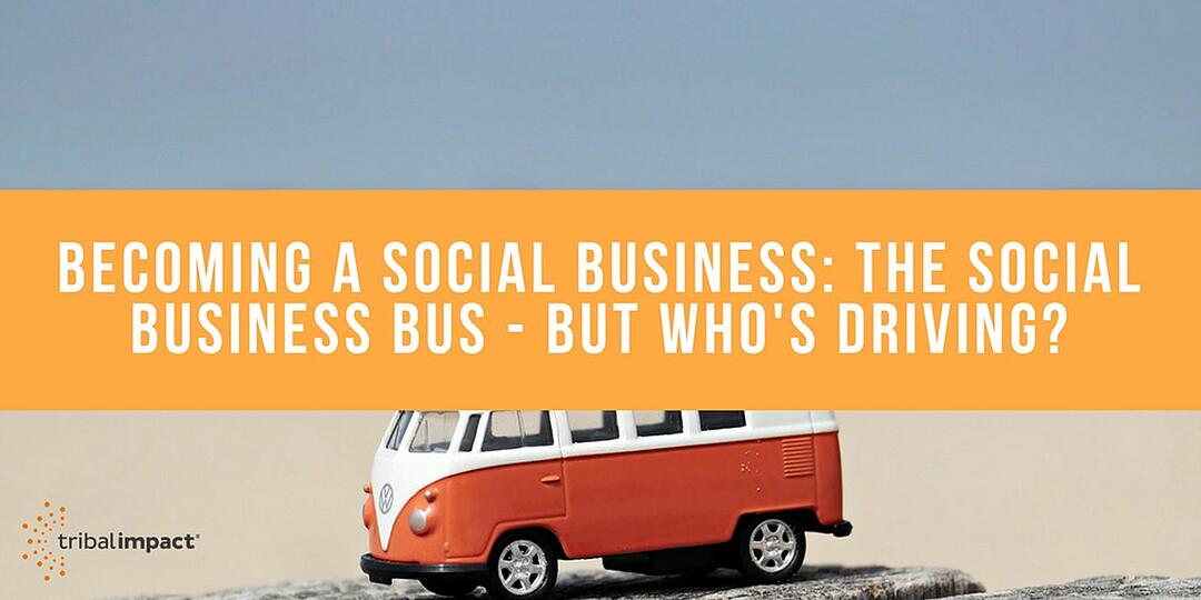 Becoming a Social Business: The Social Business Bus - But Who's Driving?