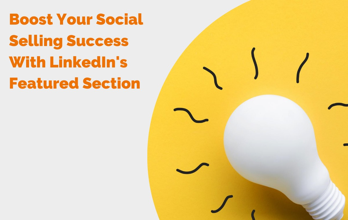 Boost Your Social Selling Success With LinkedIns Featured Section header
