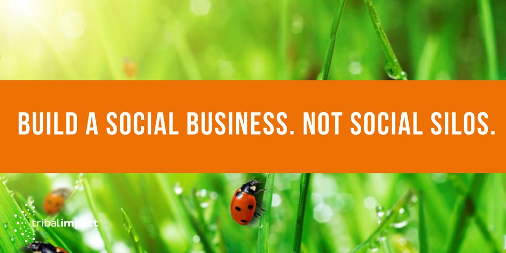 Build A Social Business. Not Social Silos.