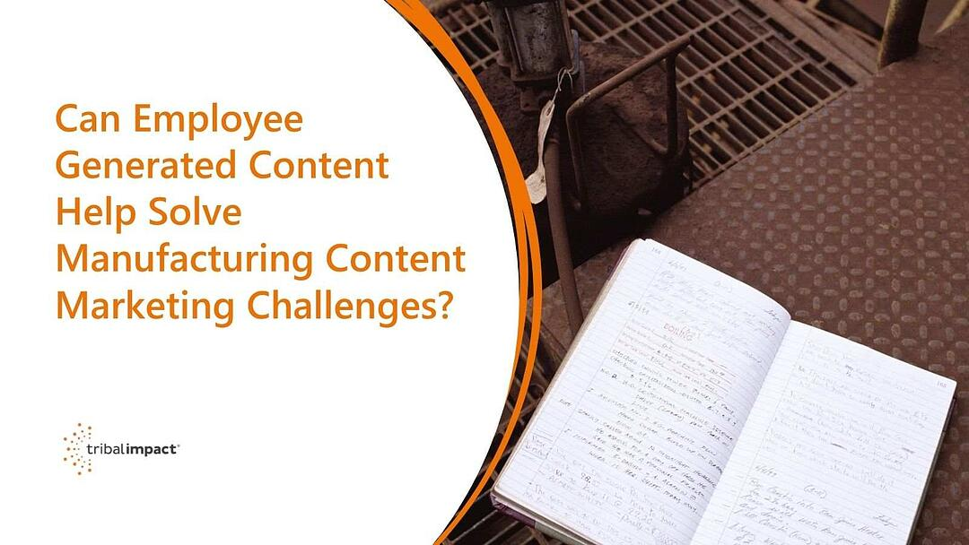 Can Employee Generated Content Help Solve Manufacturing Content Marketing Challenges?