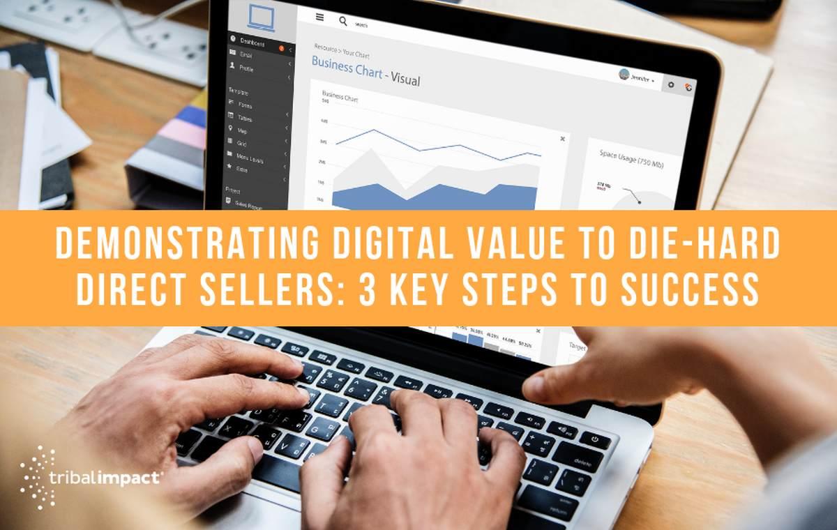 Demonstrating digital value to die-hard direct sellers 3 key steps to success