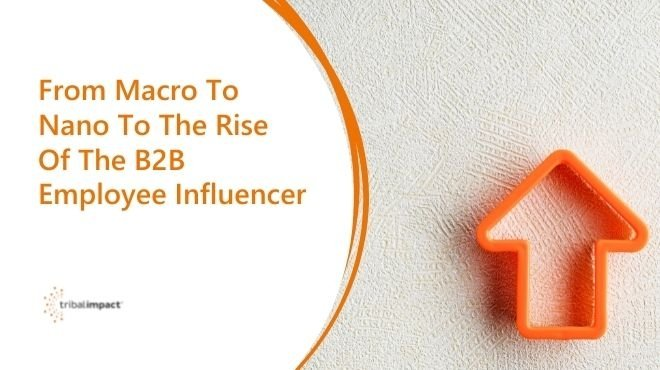 From Macro To Nano To The Rise Of The B2B Employee Influencer