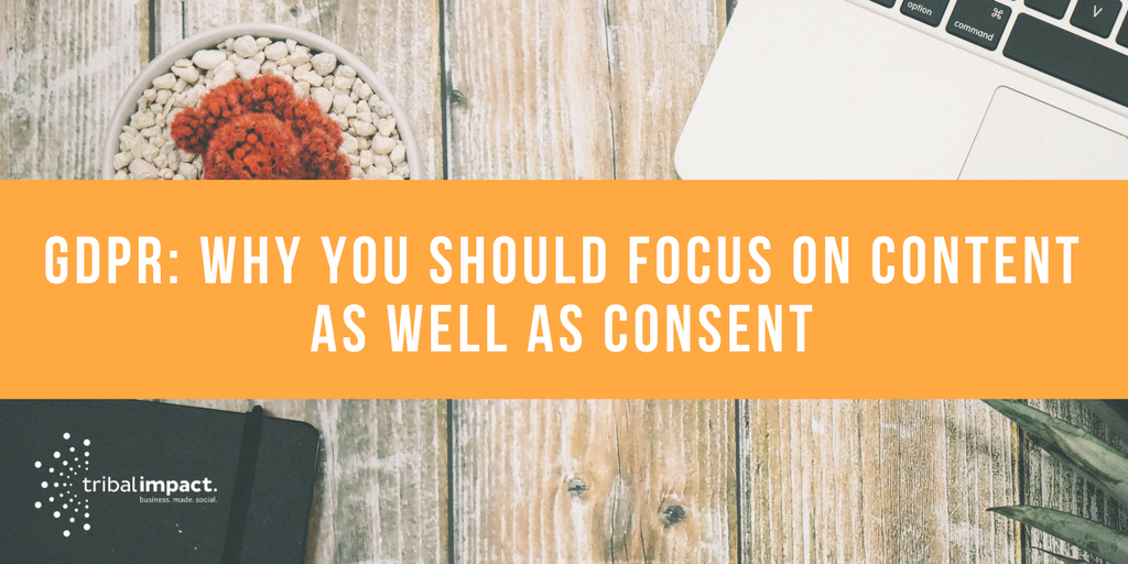 GDPR_ Why You Should Focus On Content As Well as Consent