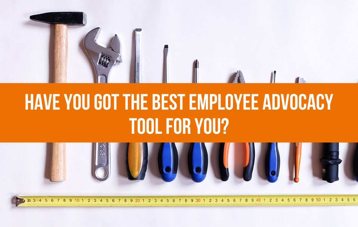 Have You Got the Best Employee Advocacy Tool For You