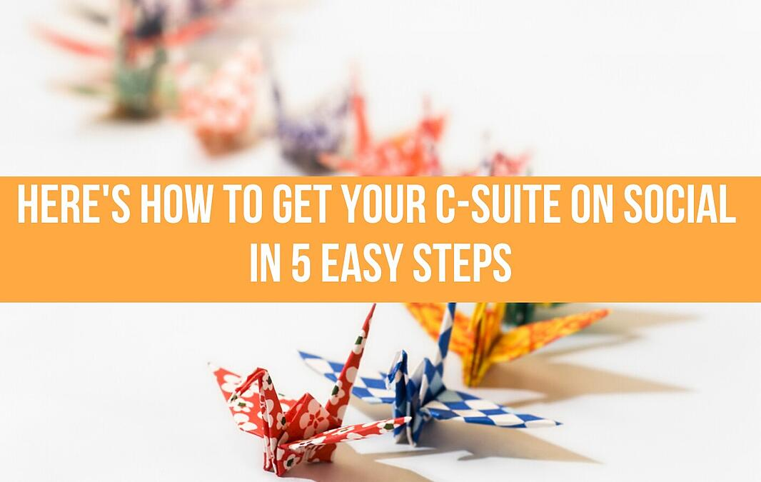 Here's How To Get Your C-Suite On Social In 5 Easy Steps