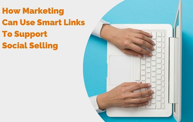 How Marketing Can Use Smart Links To Support Social Selling header