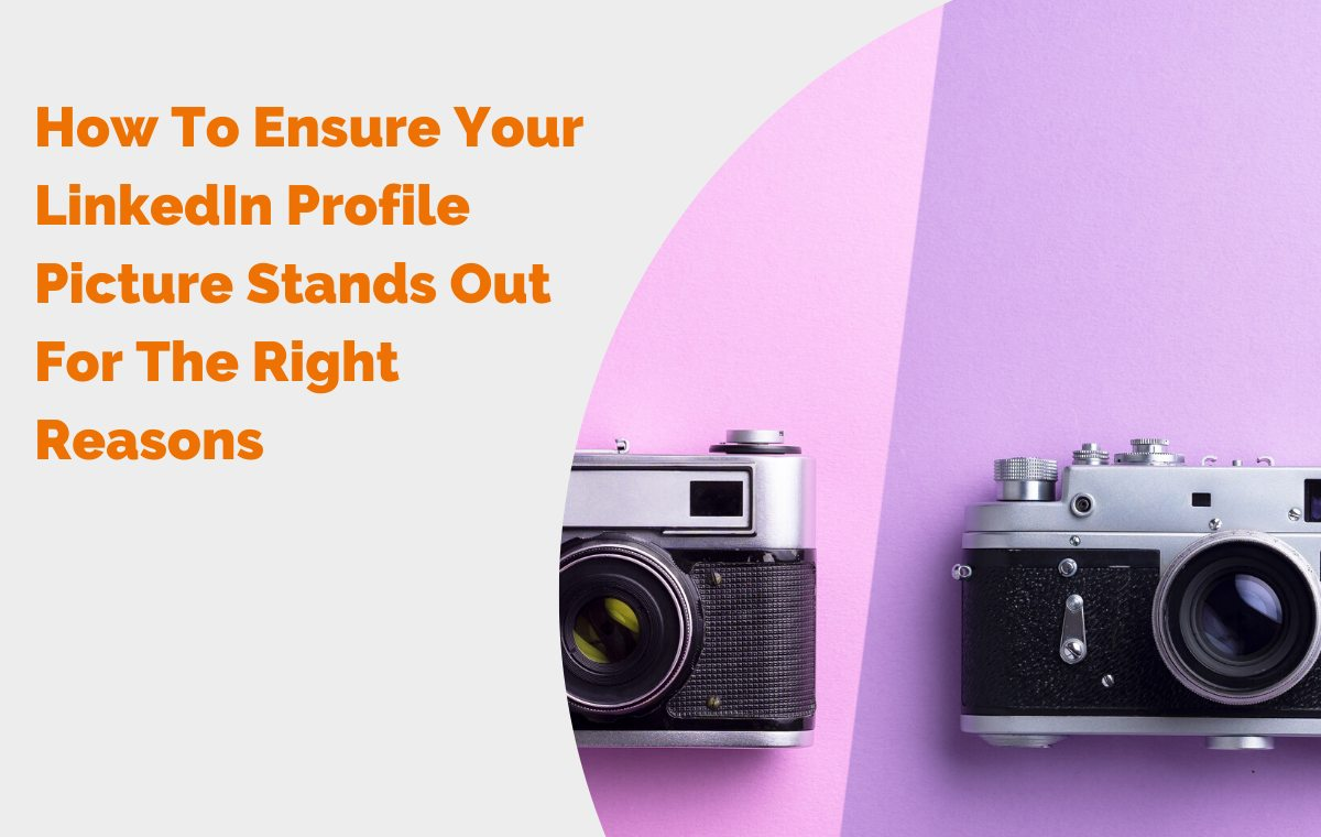 How To Ensure Your LinkedIn Profile Picture Stands Out For The Right Reasons header